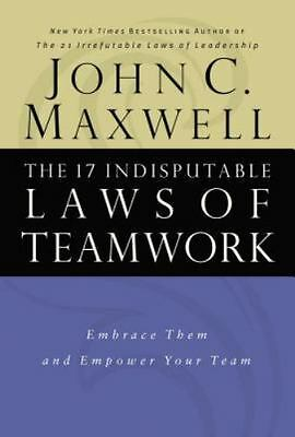 The 17 Indisputable Laws of Teamwork : Embrace Them and Empower Your Team by...