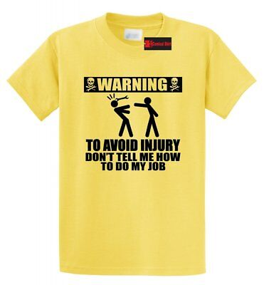 WARNING To Avoid Injury Don't Tell Me How To Do My Job Funny T Shirts Unisex