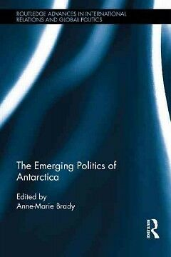 The Emerging Politics of Antarctica, Anne- Marie Brady