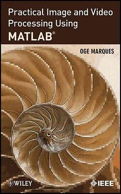 Practical Image and Video Processing Using MATLAB, Oge Marques
