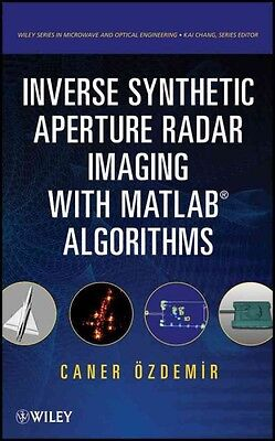 Inverse Synthetic Aperture Radar Imaging With MATLAB Algorithms, Caner Ozdemir