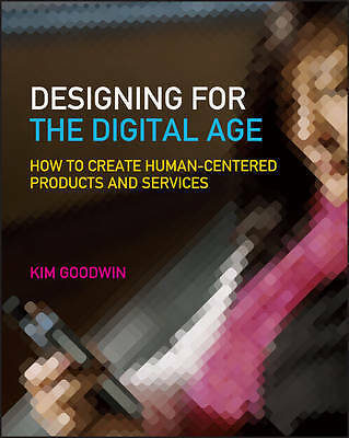 Designing for the Digital Age, Kim Goodwin