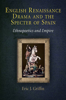 English Renaissance Drama and the Specter of Spain, Eric J. Griffin