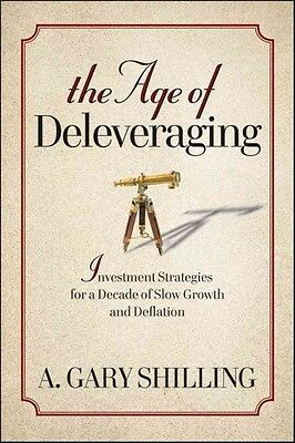 The Age of Deleveraging, A. Gary Shilling
