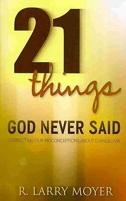 21 Things God Never Said, R Larry Moyer