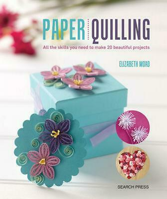 Paper Quilling: All the Skills You Need to Make 20 Beautiful Projects by Elizabe