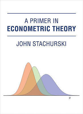 A Primer in Econometric Theory, John Stachurski