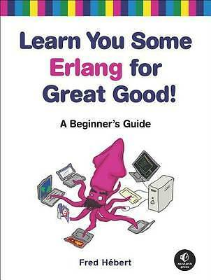 Learn You Some Erlang for Great Good! – A Beginner′s Guide, Fred Heb