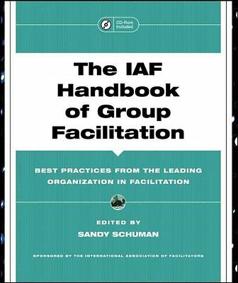 The IAF Handbook of Group Facilitation, Sandy Schuman