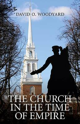 The Church in the Time of Empire, David O. Woodyard