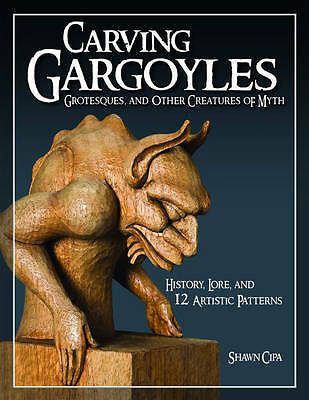 Carving Gargoyles, Grotesques and Other Creatures of Myth, Shawn Cipa