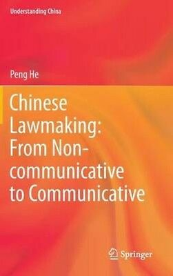 Chinese Lawmaking: From Non-Communicative to Communicative by Peng He Hardcover