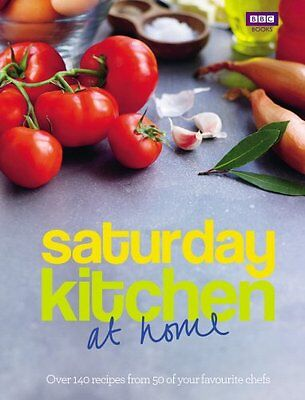 Saturday Kitchen: at home: Over 140 recipes from 50 of your favourite chefs, Sat