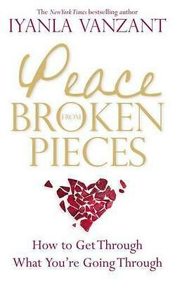 Peace from Broken Pieces: How to Get Through What You're Going Through by Vanzan