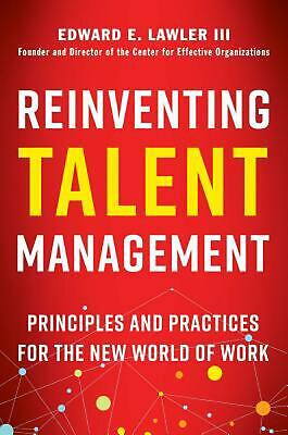 Reinventing Talent Management: Principles and Practices for the New World of Wor