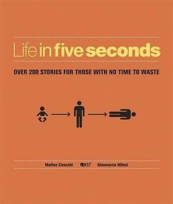 Life in Five Seconds: Over 200 Stories for Those With No Time to Waste by Civasc