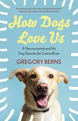 How Dogs Love Us: A Neuroscientist and his dog, Gregory Berns | Paperback Book |