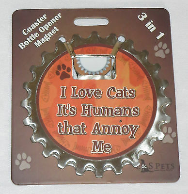 I Love Cats It's Humans That Annoy Me Coaster Bottle Opener Magnet 3 in 1 New