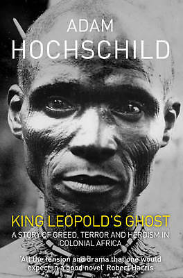 King Leopold's Ghost: A story of greed, terror a, Adam Hochschild, New