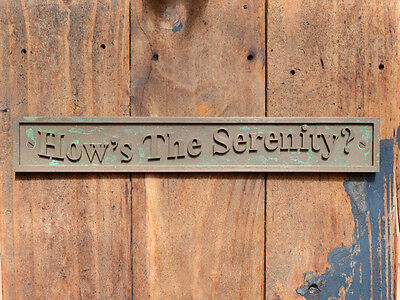 """HOW'S THE SERENITY?"" Funny Wall Plaque, for Holiday House, Shack, or The Castle"