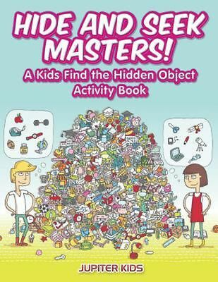 Hide and Seek Masters! a Kids Find the Hidden Object Activity Book by Jupiter Ki