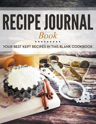 Recipe Journal Book: Your Best Kept Recipes in This Blank Cookbook by Speedy Pub