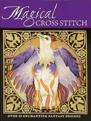 Magical Cross Stitch: Over 25 Enchanting Fantasy Designs, Good Condition Book, C