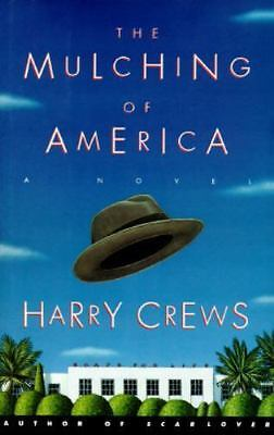 The Mulching of America : A Novel by Harry Crews (1995, Hardcover)