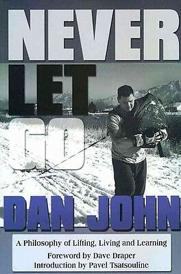 Never Let Go: A Philosophy of Lifting, Living and Learning by Dan John Paperback