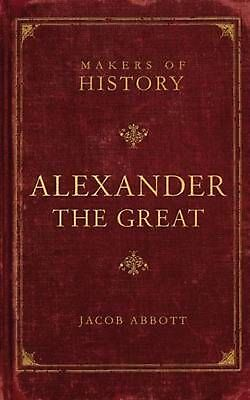 Alexander the Great: Makers of History: Makers of History by Jacob Abbott (Engli