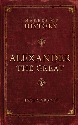 Alexander the Great: Makers of History by Jacob Abbott Paperback Book (English)