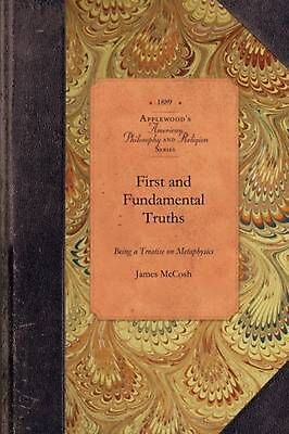 First and Fundamental Truths: Being a Treatise on Metaphysics by James McCosh (E