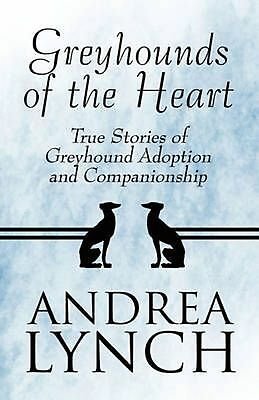Greyhounds of the Heart by Andrea Lynch Paperback Book (English)