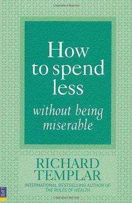 How to Spend Less ... without Being Miserable by Templar, Richard   Paperback Bo