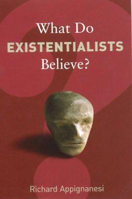 What Do Existentialists Believe? (What Do We Believe) by Appignanesi, Richard |