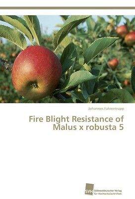 Fire Blight Resistance of Malus x robusta 5   Johannes Fahre ... 9783838130910