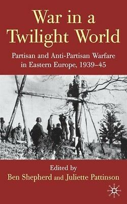 War in a Twilight World: Partisan and Anti-Partisan Warfare in Eastern Europe, .
