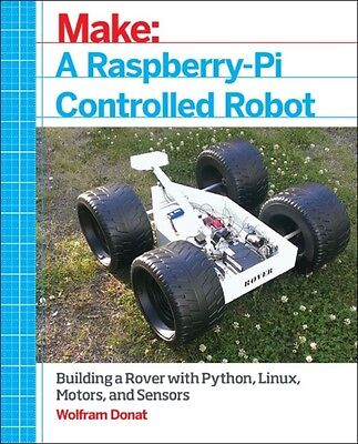 Make a Raspberry Pi-Controlled Robot: Building a Rover with Python, Linux, Moto.