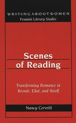 Scenes of Reading: Transforming Romance in Bronte, Eliot, and Woolf (Writing Ab.