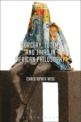 Sorcery Totem & Jihad In African Philoso, Wise, Christopher, 9781350013117