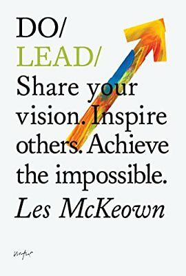 Do Lead: Share Your Vision. Inspire Others. Achieve the Impossible (Do Books) by