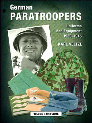 German Paratroopers - Uniform and  Equipment 1936-1945 - Vol. I (Veltze)
