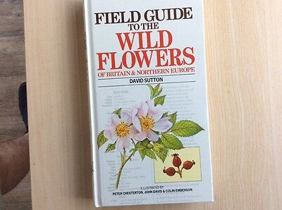 Field Guide to the Wild Flowers of Britain and Northern Europe - David Sutton.