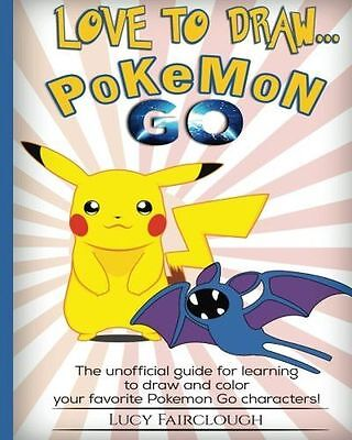 Love to Draw - Pokemon Go: Draw and color your favorite (Paperback) 1537620029