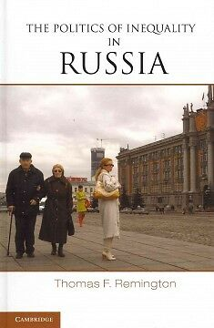 The Politics of Inequality in Russia, Remington, Thomas F.