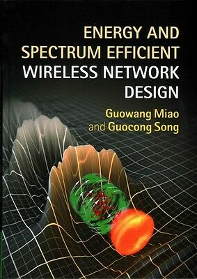 Energy and Spectrum Efficient Wireless Network Design, Miao, Guowang