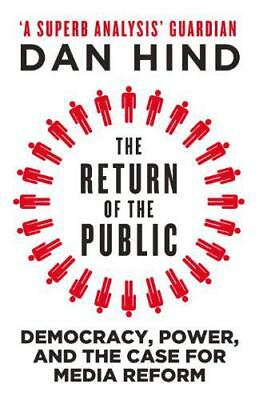 The Return of the Public: Democracy, Power and the Case for Media Reform by Dan