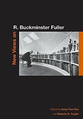 New Views on R. Buckminster Fuller,PB,Hsiao-Yun Chu, Roberto G. Trujillo - NEW