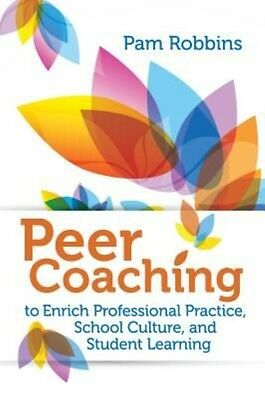 Peer Coaching: To Enrich Professional Practice, School Culture, and Student Lear