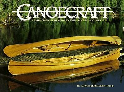 Canoecraft : A Harrowsmith Illustrated Guide to Fine Woodstrip Construction...